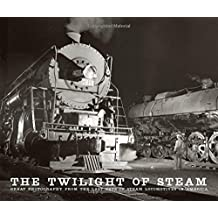 Twilight of Steam: Great Photography from the Last Days of Steam Locomotives in America