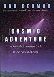 Cosmic Adventure: A Renegade Astronomer's Guide To Our World And Beyond by Bob Berman (1998-10-21)