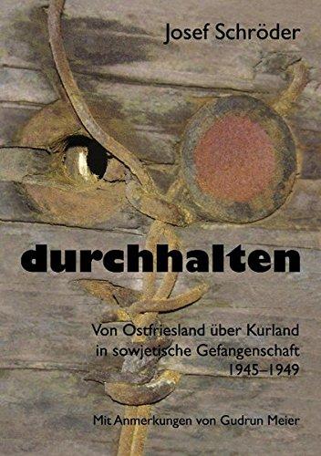 durchhalten: Von Ostfriesland über Kurland in sowjetische Gefangenschaft 1945–1949