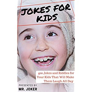Jokes for Kids: 400 Jokes and Riddles for Your Kids That Will Make Them Laugh All Day