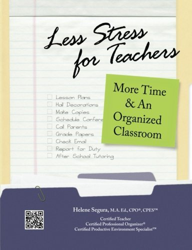 Less Stress for Teachers: More Time & An Organized Classroom by Helene Segura (2011-09-27)
