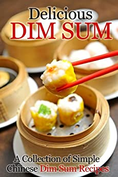 Delicious Dim Sum: A Collection of Simple Chinese Dim Sum Recipes (English Edition) von [Cooking Penguin]