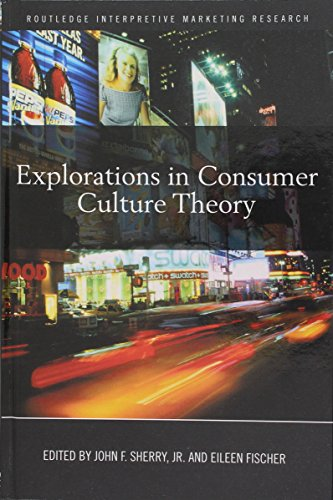 Explorations in Consumer Culture Theory (Routledge Interpretive Marketing Research)