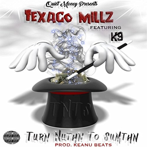 texaco-millz-turn-nuthn-to-sumthn-prod-keanu-beats-explicit