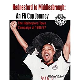 Hednesford to Middlesbrough: An FA Cup Journey. by [Talbot, Michael James]