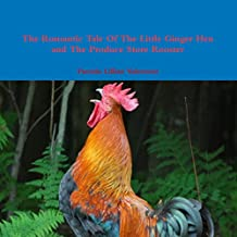 The Romantic Tale of the Little Ginger Hen and the Produce Store Rooster