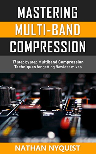 Mastering Multi-Band Compression: 17 step by step multiband compression techniques for getting flawless mixes (Audio Engineering, Music Production, Sound ... Audio Series: Book 4) (English Edition) (Multiband-equalizer)