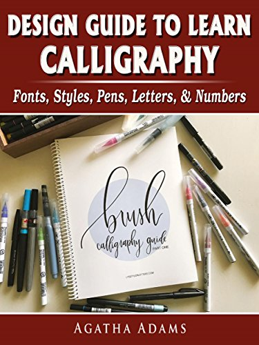 Design Guide to Learn Calligraphy: Fonts, Styles, Pens, Letters, & Numbers (English Edition) -