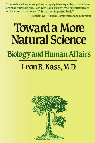 Toward a More Natural Science: Biology and Human Affairs por Leon R. Kass