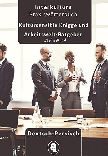 Arbeits- und Ausbildungs-Knigge Deutsch - Persisch Dari: Tipps für Berufskarriere in Deutschland Deutsch - Persisch Dari (Arbeits- und Ausbildungs-Knigge / Berufskarriere in fünf Sprachen)