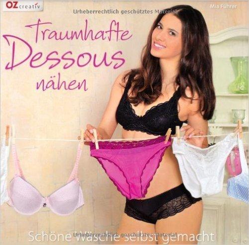Traumhafte Dessous nähen: Schöne Wäsche selbst gemacht ( 1. August 2012 )