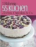 1 Rührteig - 55 Kuchen, Torten, Cupcakes & Co.: Trendrezepte für Kuchen, Cupcakes, Muffins, Tassenkuchen und Eistorten (Backen - die besten Rezepte, Band 8)