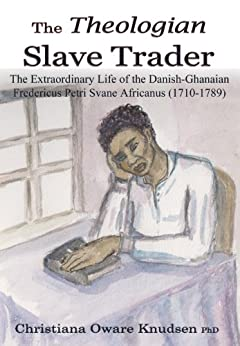The Theologian Slave Trader by [Knudsen, Christiana Oware ]