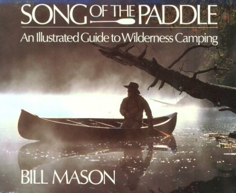 song-of-the-paddle-illustrated-guide-to-wilderness-canoe-camping-by-bill-mason-1988-05-08