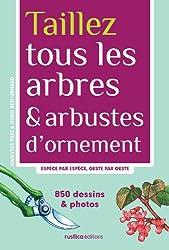 Taillez tous les arbres & arbustes d'ornement : Espèce par espèce, geste par geste