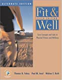 Fit & Well: Core Concepts and Labs in Physical Fitness and Wellness Alternate Edition with HealthQuest 4.1 CD-ROM,  Fitness and Nutrition Journal and PowerWeb/OLC Bind-in Passcard