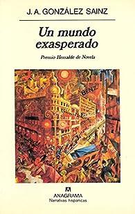Un mundo exasperado par José Ángel González Sainz