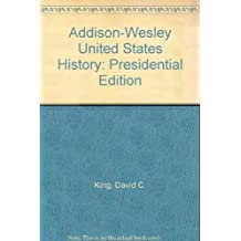 Addison-Wesley United States History: Presidential Edition by David C. King (1986-08-01)