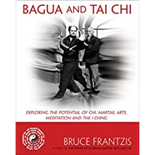 Bagua and Tai Chi: Exploring the Potential of Chi, Martial Arts, Meditation, and the I Ching