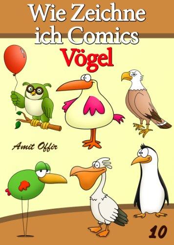 Zeichnen Bücher: Wie Zeichne ich Comics - Vögel (Zeichnen für Anfänger Bücher 10)