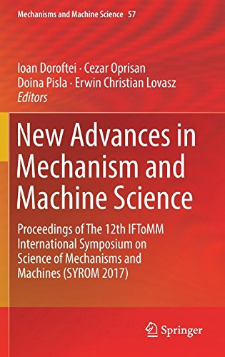 New Advances in Mechanism and Machine Science: Proceedings of The 12th IFToMM International Symposium on Science of Mechanisms and Machines (SYROM 2017) (Mechanisms and Machine Science, Band 57)