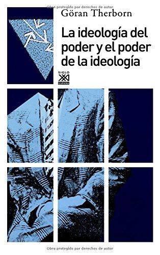 La ideología del poder y el poder de la ideología (Siglo XXI de España General) por Göran Therborn