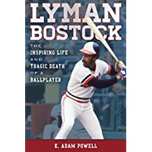 Lyman Bostock: The Inspiring Life and Tragic Death of a Ballplayer
