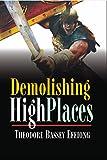 DEMOLISHING THE HIGH PLACES