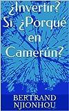 ¿Invertir? Si. ¿Porqué en Camerún?