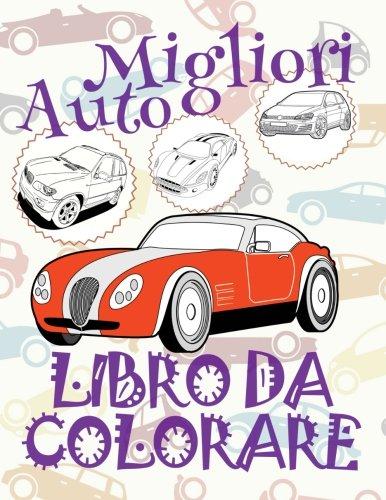 Migliori Automobili - Libro Da Colorare: Album da Colorare Libro da Colorare 7 anni Libro da Colorare 7 anni Best Cars Kids Coloring Book Coloring ... Books Auto Album da Colorare: Volume 15 di Kids Creative Italy