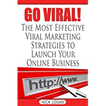 Go Viral!: The Most Effective Viral Marketing Strategies To Launch Your Online Business (English Edition)