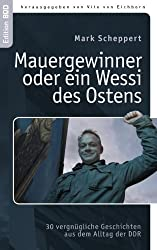 Der Mauergewinner oder ein Wessi des Ostens: 30 vergnügliche Geschichten aus dem Alltag der DDR (Edition BoD)