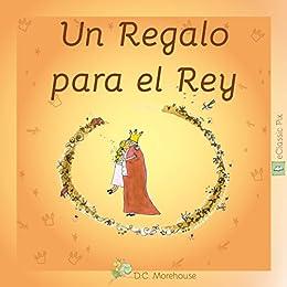 Un Regalo para el Rey: Un cuento para soñadores de todas las ...