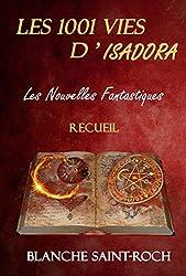 Les 1001 Vies d'Isadora : Les Nouvelles Fantastiques: Recueil