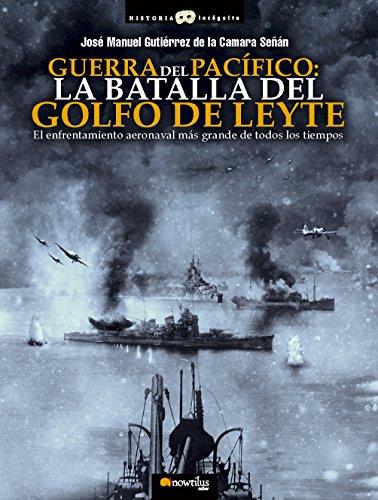 Guerra del Pacífico : la Batalla del Golfo de Leyte por José Manuel Gutiérrez de la Cámara
