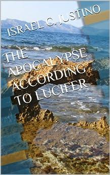 THE APOCALYPSE ACCORDING TO LUCIFER (English Edition) par [C. JUSTINO, ISRAEL]