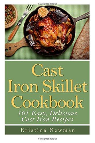 Cast Iron Skillet Cookbook: 101 Easy, Delicious Cast Iron Recipes