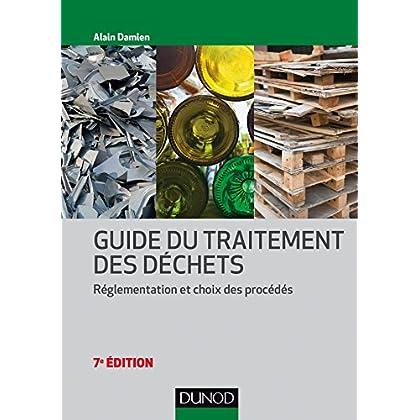 Guide du traitement des déchets - 7e éd. - Réglementation et choix des procédés