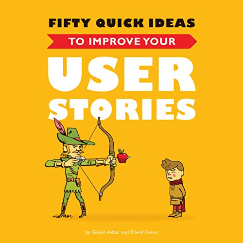Fifty Quick Ideas To Improve Your User Stories (English Edition) par Gojko Adzic