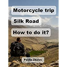 Motorcycle Trip Silk Road - How to do it? (English Edition)
