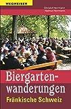 Biergartenwanderungen Fränkische Schweiz - Christof Herrmann, Helmut Herrmann