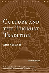 By Tracey Rowland Culture and the Thomist Tradition: After Vatican II: After Varican II (Routledge Radical Orthodoxy)