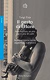 Il gesto di Ettore: Preistoria, storia, attualità e scomparsa del padre