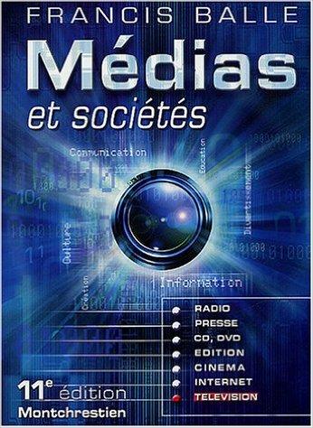 Médias et Sociétés : Presse - Édition - Cinéma - Radio - Télévision - Internet - CD-ROM - DVD de Francis Balle ( 1 octobre 2003 )