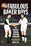 The Fabulous Baker Boys: The Greatest Strikers Scotland Never Had by Tom Maxwell