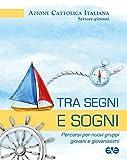 Scarica Libro Tra segni e sogni Percorsi per nuovi gruppi giovani e giovanissimi (PDF,EPUB,MOBI) Online Italiano Gratis