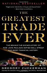 The Greatest Trade Ever: The Behind-the-Scenes Story of How John Paulson Defied Wall Street and Made Financial History by Gregory Zuckerman (2010-12-07)