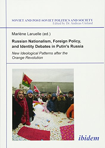 Russian Nationalism, Foreign Policy & Identity Debates in Putin's Russia (Soviet and Post-Soviet Politics and Society)