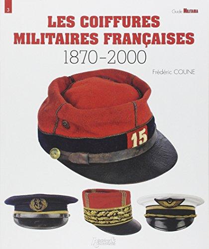Wahrzeichen Collection (Les Coiffures Militaires Françaises: 1870-2000 (Guide Militaria - Historie & Collections, Band 3))