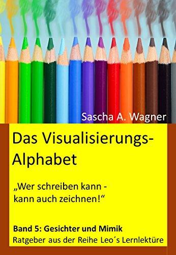 Das Visualisierungsalphabet: Band 5: Gesichter und Mimik